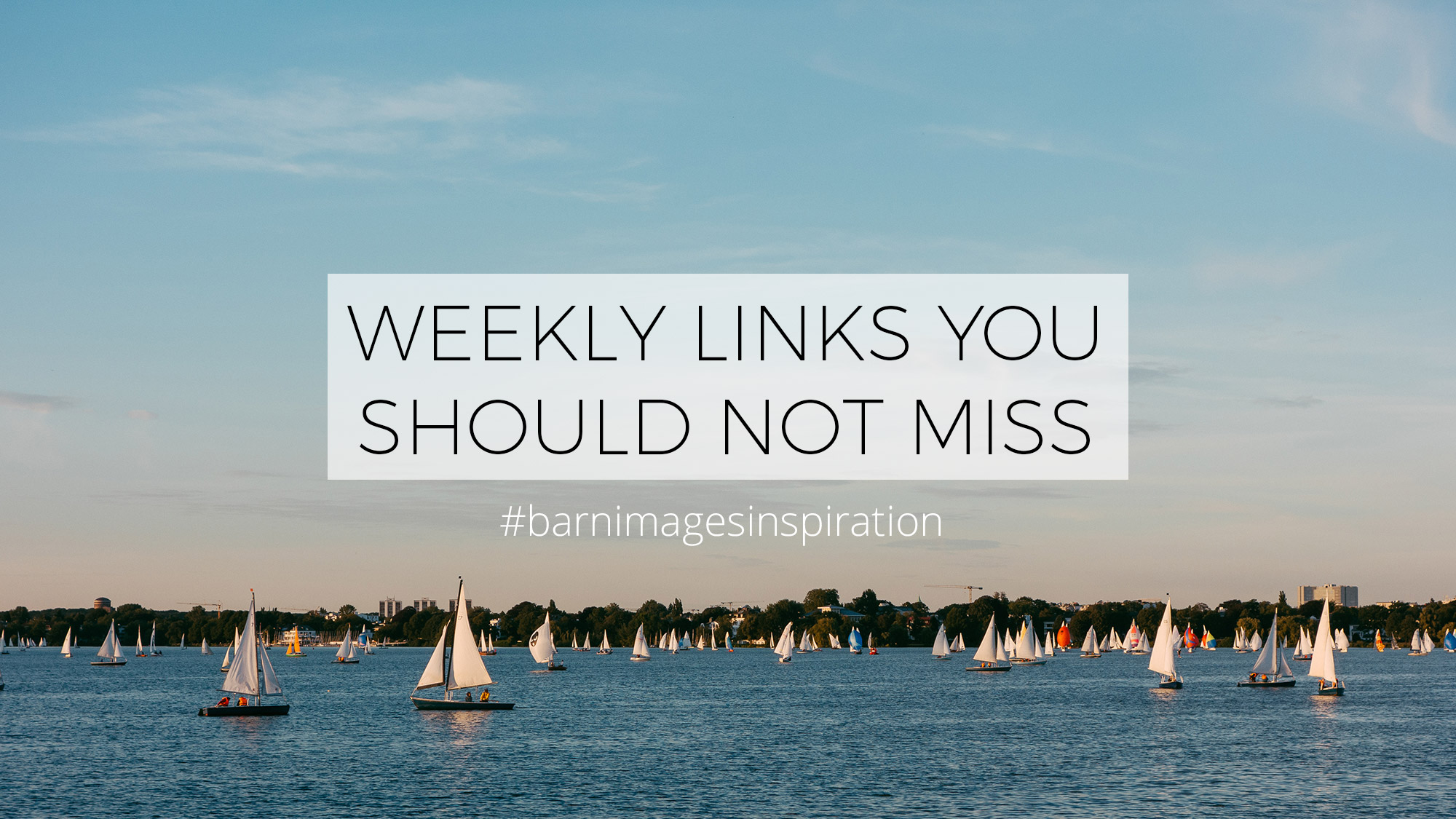 #BarnImagesInspiration: Weekly Links You Should Not Miss