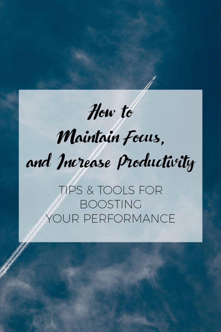 How to Maintain Focus, and Increase Productivity: Tips & Tools for Boosting Your Performance