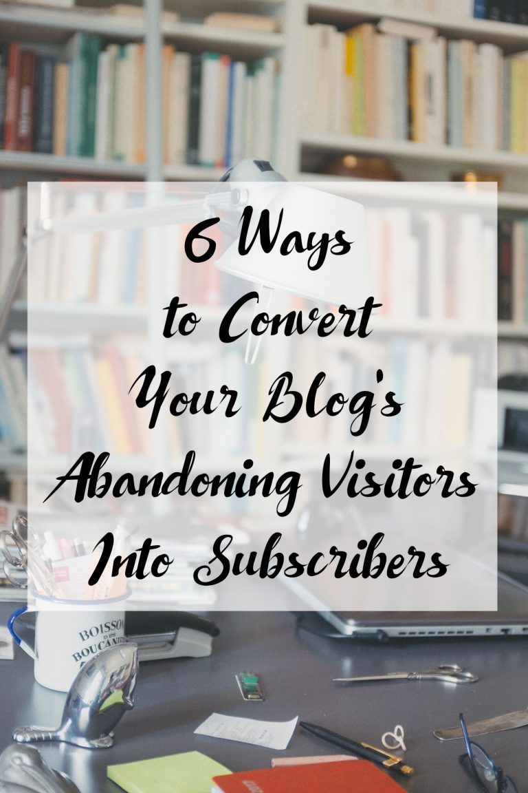 6 Ways to Convert Your Blog's Abandoning Visitors into Subscribers